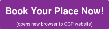 Book Your Place Now!  (opens new browser to CCP website)